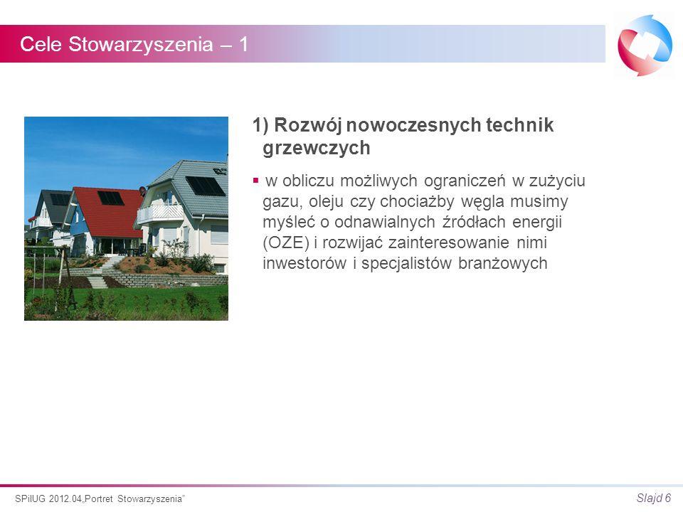 Slajd 7 SPiIUG 2012.04Portret Stowarzyszenia Cele Stowarzyszenia – 2 2) Adaptowanie rozwiązań z Europy i świata, na rynku polskim nie możemy jako polska organizacja być odosobnieni, warto korzystać z doświadczeń innych i dzielić się naszymi także, w kontaktach ze światowymi organizacjami, jak EHI (association of European Heating Industry)