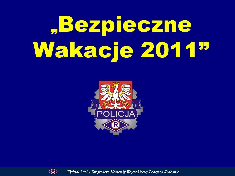 Bezpieczne Wakacje 2011 Wydział Ruchu Drogowego Komendy Wojewódzkiej Policji w Krakowie
