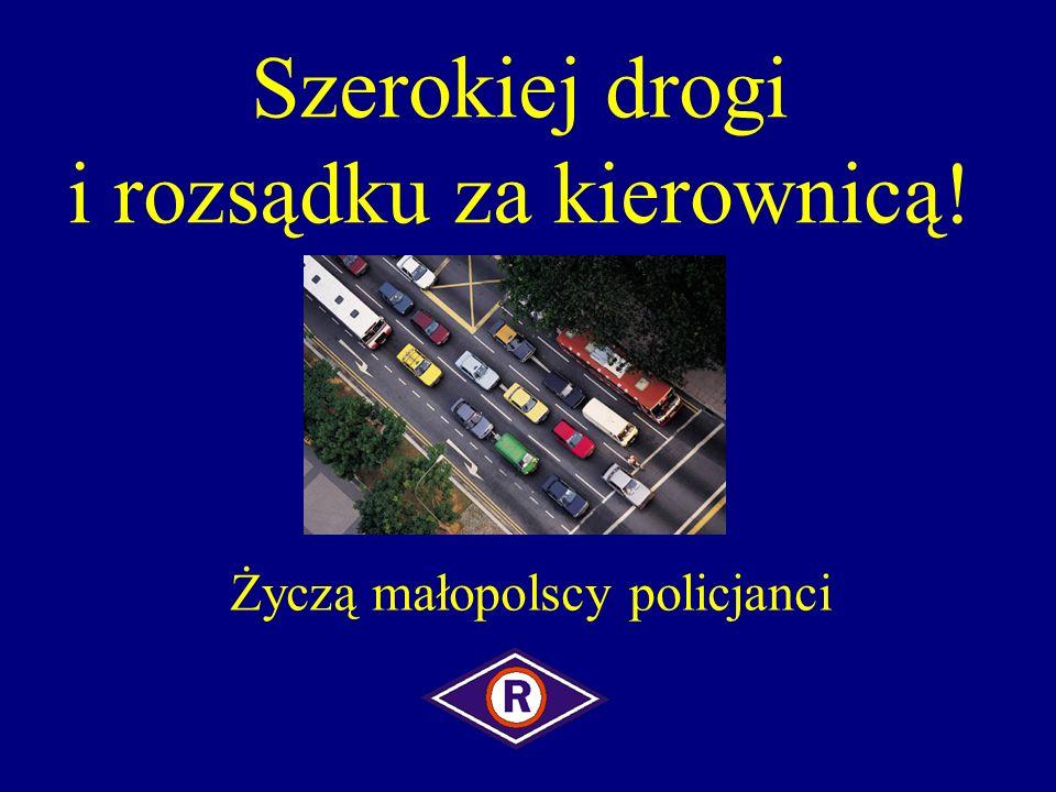Szerokiej drogi i rozsądku za kierownicą! Życzą małopolscy policjanci