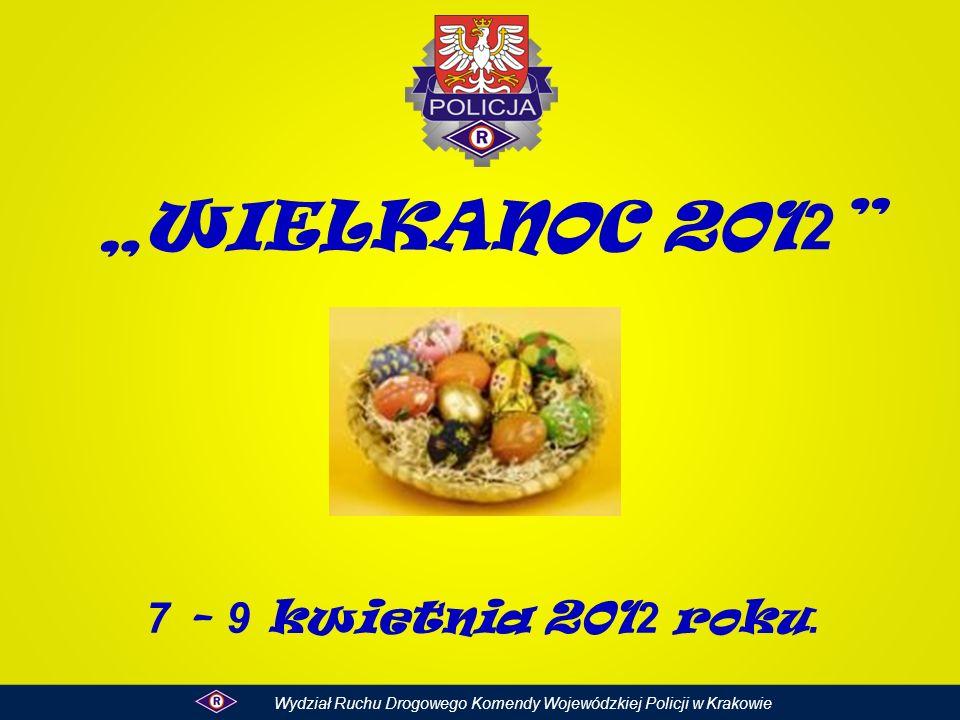 WIELKANOC 201 2 7 - 9 kwietnia 201 2 roku. Wydział Ruchu Drogowego Komendy Wojewódzkiej Policji w Krakowie