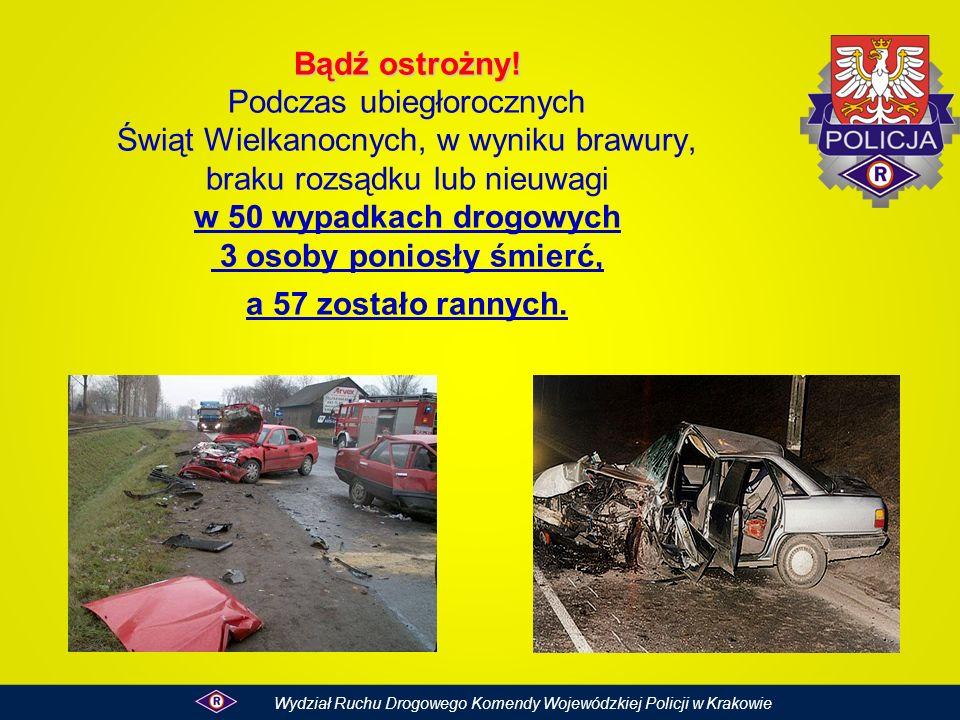 Bądź ostrożny! Bądź ostrożny! Podczas ubiegłorocznych Świąt Wielkanocnych, w wyniku brawury, braku rozsądku lub nieuwagi w 50 wypadkach drogowych 3 os