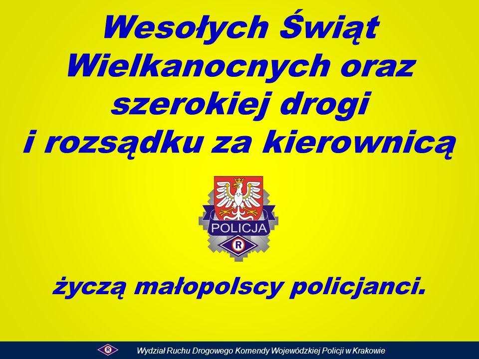 Wesołych Świąt Wielkanocnych oraz szerokiej drogi i rozsądku za kierownicą życzą małopolscy policjanci. Wydział Ruchu Drogowego Komendy Wojewódzkiej P