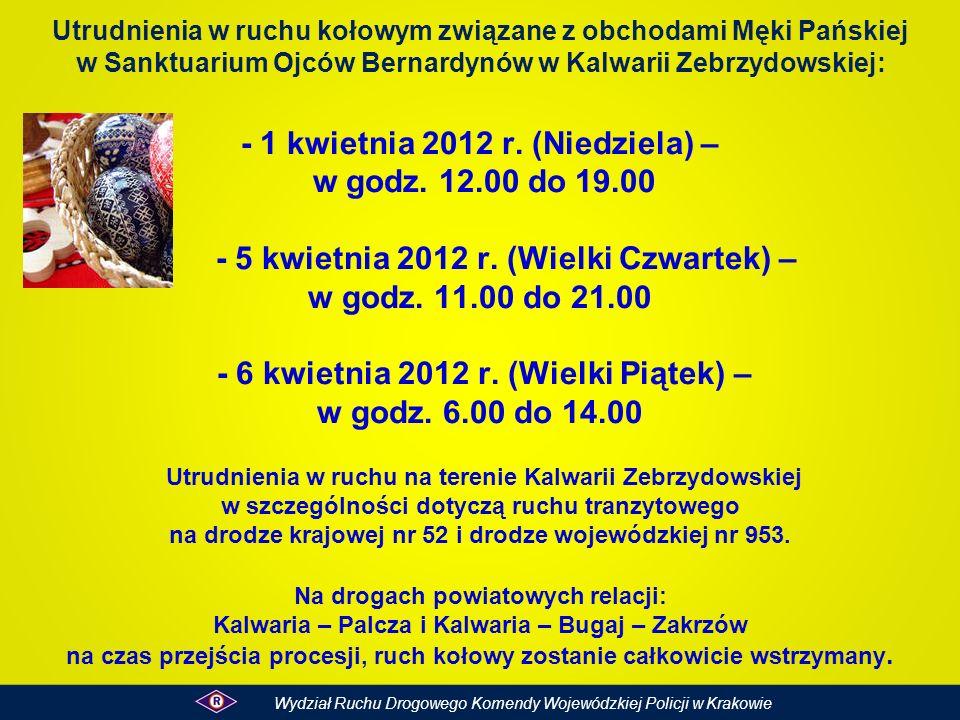 Utrudnienia w ruchu kołowym związane z obchodami Męki Pańskiej w Sanktuarium Ojców Bernardynów w Kalwarii Zebrzydowskiej: - 1 kwietnia 2012 r. (Niedzi