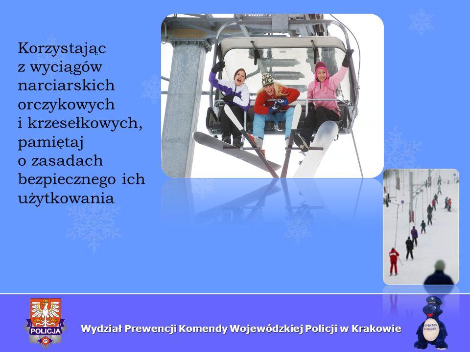 Wydział Prewencji Komendy Wojewódzkiej Policji w Krakowie Korzystając z wyciągów narciarskich orczykowych i krzesełkowych, pamiętaj o zasadach bezpiec