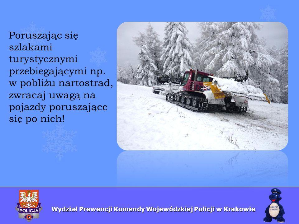 Wydział Prewencji Komendy Wojewódzkiej Policji w Krakowie Poruszając się szlakami turystycznymi przebiegającymi np. w pobliżu nartostrad, zwracaj uwag