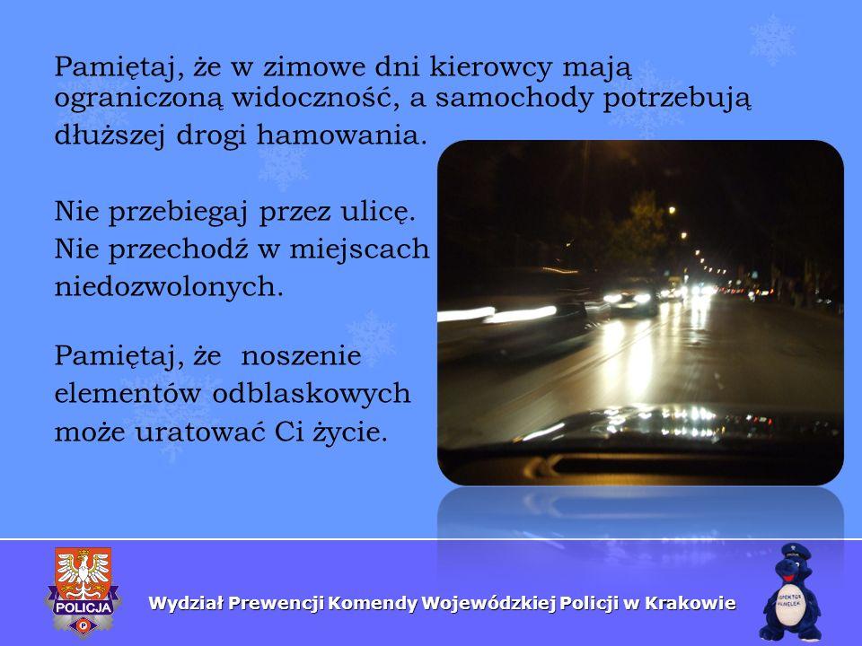 Wydział Prewencji Komendy Wojewódzkiej Policji w Krakowie Pamiętaj, że w zimowe dni kierowcy mają ograniczoną widoczność, a samochody potrzebują dłużs