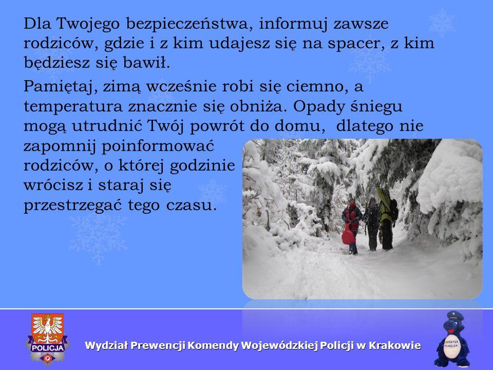 Wydział Prewencji Komendy Wojewódzkiej Policji w Krakowie Dla Twojego bezpieczeństwa, informuj zawsze rodziców, gdzie i z kim udajesz się na spacer, z