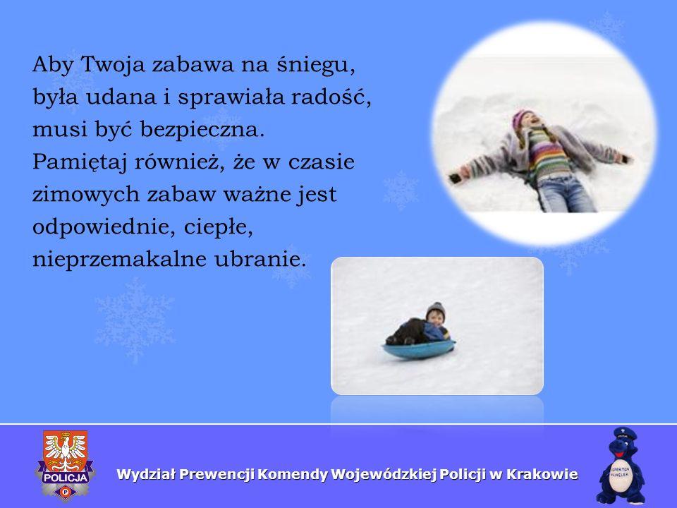 Wydział Prewencji Komendy Wojewódzkiej Policji w Krakowie Aby Twoja zabawa na śniegu, była udana i sprawiała radość, musi być bezpieczna. Pamiętaj rów