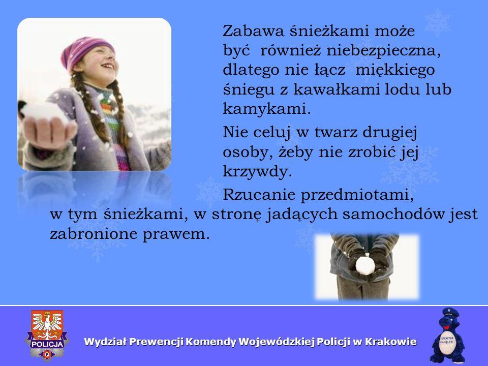 Wydział Prewencji Komendy Wojewódzkiej Policji w Krakowie Zabawa śnieżkami może być również niebezpieczna, dlatego nie łącz miękkiego śniegu z kawałka