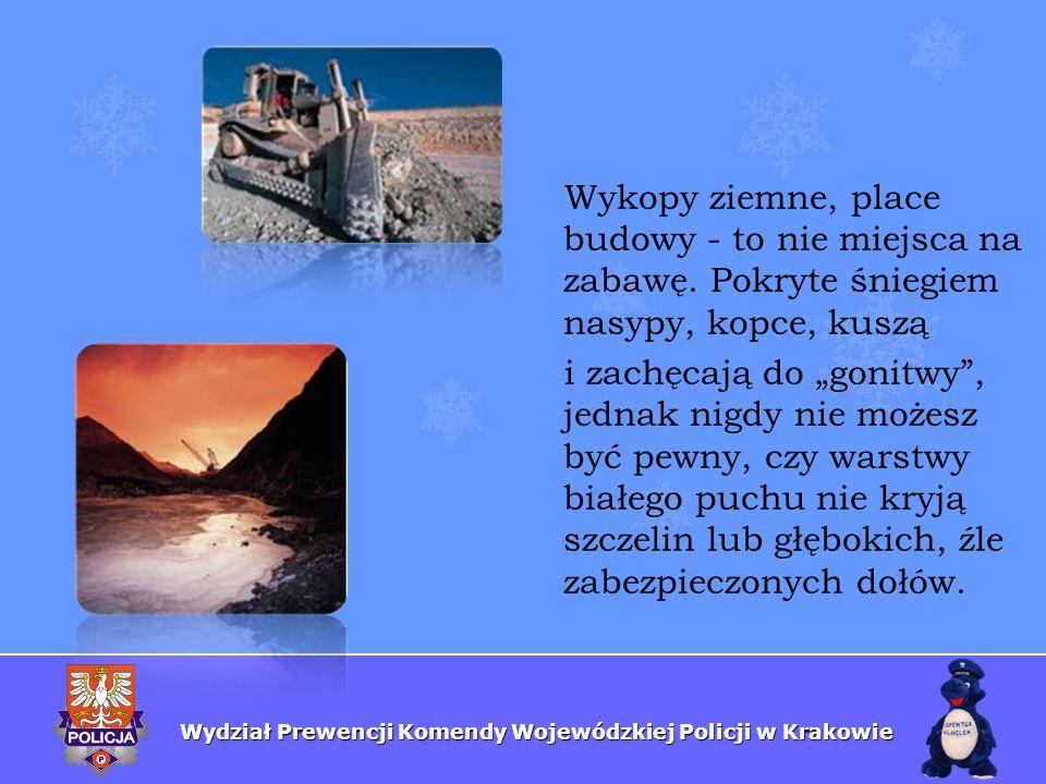 Wydział Prewencji Komendy Wojewódzkiej Policji w Krakowie Wykopy ziemne, place budowy - to nie miejsca na zabawę. Pokryte śniegiem nasypy, kopce, kusz