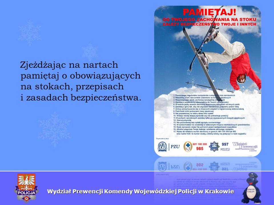 Wydział Prewencji Komendy Wojewódzkiej Policji w Krakowie Zjeżdżając na nartach pamiętaj o obowiązujących na stokach, przepisach i zasadach bezpieczeń