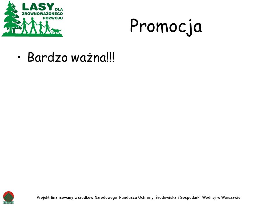 Promocja Bardzo ważna!!! Projekt finansowany z środków Narodowego Funduszu Ochrony Środowiska i Gospodarki Wodnej w Warszawie