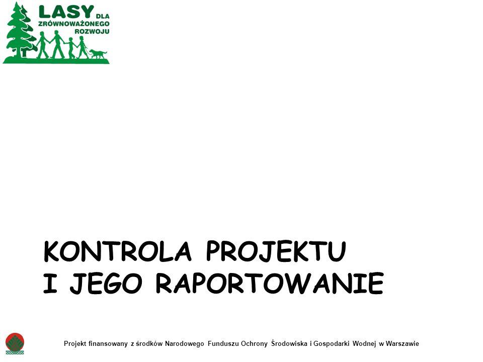 KONTROLA PROJEKTU I JEGO RAPORTOWANIE Projekt finansowany z środków Narodowego Funduszu Ochrony Środowiska i Gospodarki Wodnej w Warszawie