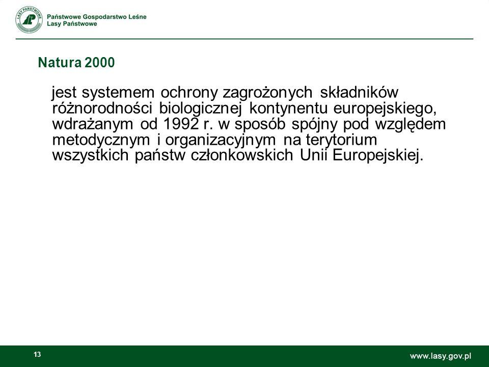 13 Natura 2000 jest systemem ochrony zagrożonych składników różnorodności biologicznej kontynentu europejskiego, wdrażanym od 1992 r. w sposób spójny