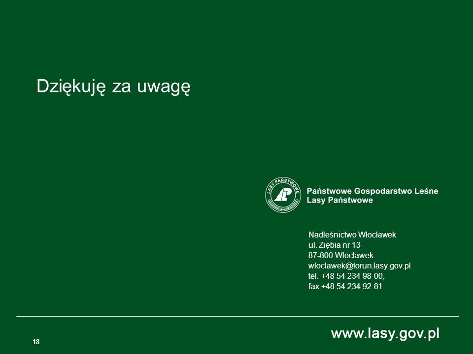 18 Nadleśnictwo Włocławek ul. Ziębia nr 13 87-800 Włocławek wloclawek@torun.lasy.gov.pl tel. +48 54 234 98 00, fax +48 54 234 92 81 Dziękuję za uwagę