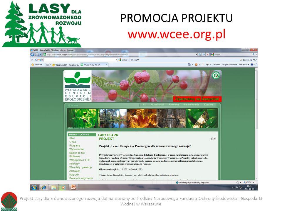 PROMOCJA PROJEKTU www.wcee.org.pl Projekt Lasy dla zrównoważonego rozwoju dofinansowany ze środków Narodowego Funduszu Ochrony Środowiska i Gospodarki