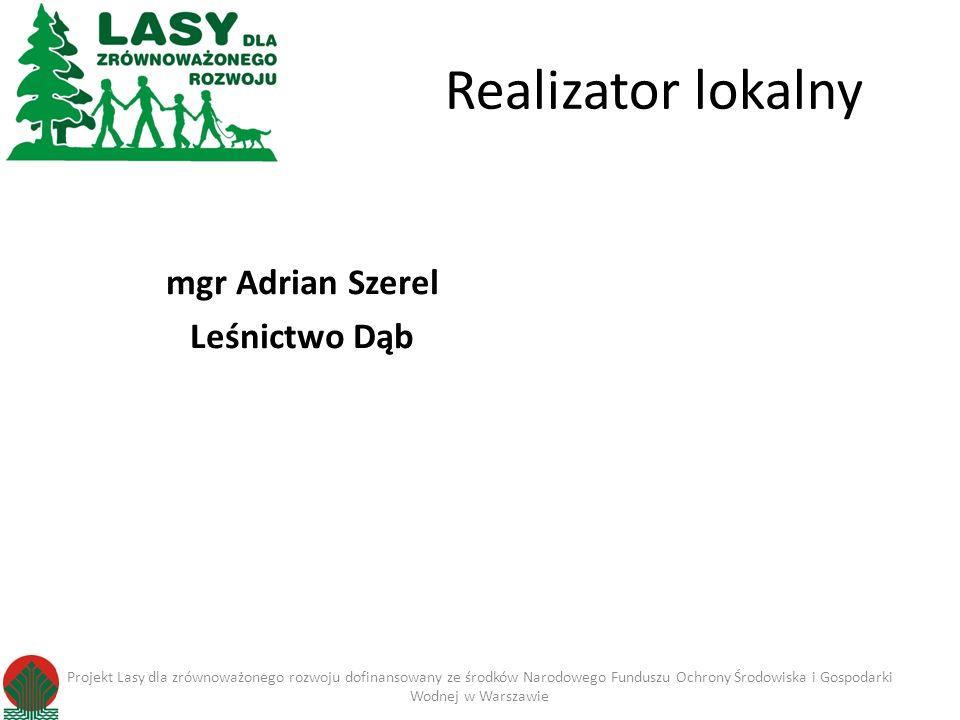 Realizator lokalny mgr Adrian Szerel Leśnictwo Dąb Projekt Lasy dla zrównoważonego rozwoju dofinansowany ze środków Narodowego Funduszu Ochrony Środow