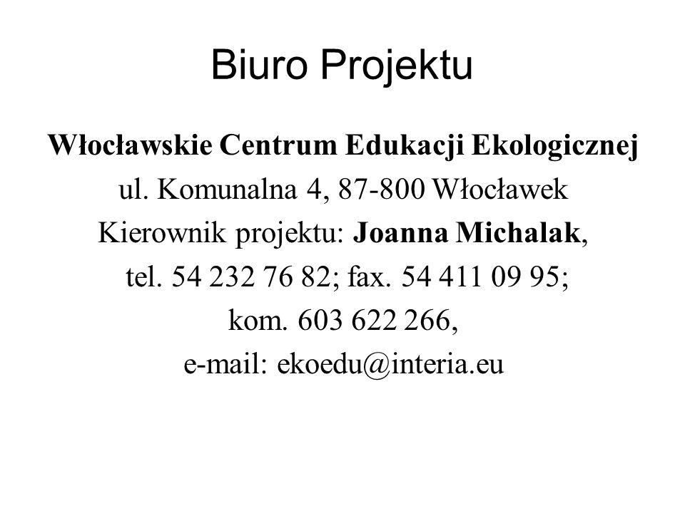 Biuro Projektu Włocławskie Centrum Edukacji Ekologicznej ul. Komunalna 4, 87-800 Włocławek Kierownik projektu: Joanna Michalak, tel. 54 232 76 82; fax