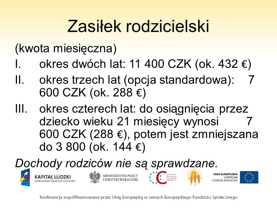 Zasiłek rodzicielski (kwota miesięczna) I.okres dwóch lat: 11 400 CZK (ok.