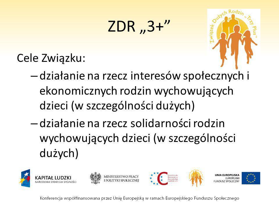 ZDR 3+ Cele Związku: – działanie na rzecz pozytywnego obrazu rodziny jako naturalnego środowiska rozwoju człowieka, – podejmowanie działań na rzecz uwzględnienia w prawodawstwie Rzeczpospolitej Polskiej i Unii Europejskiej słusznych interesów rodziny