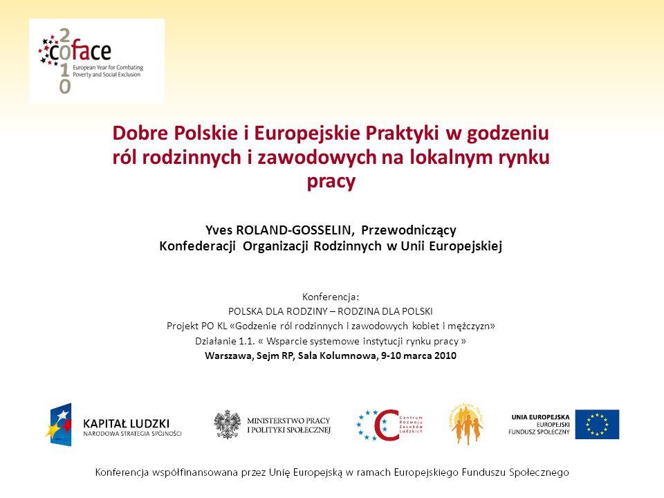 Dobre Polskie i Europejskie Praktyki w godzeniu ról rodzinnych i zawodowych na lokalnym rynku pracy Yves ROLAND-GOSSELIN, Przewodniczący Konfederacji