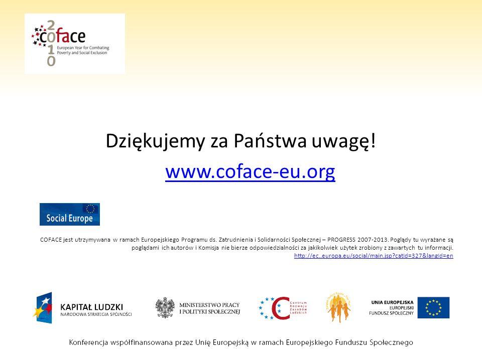 Dziękujemy za Państwa uwagę! www.coface-eu.org COFACE jest utrzymywana w ramach Europejskiego Programu ds. Zatrudnienia i Solidarności Społecznej – PR