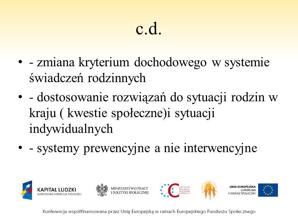 c.d. - zmiana kryterium dochodowego w systemie świadczeń rodzinnych - dostosowanie rozwiązań do sytuacji rodzin w kraju ( kwestie społeczne)i sytuacji