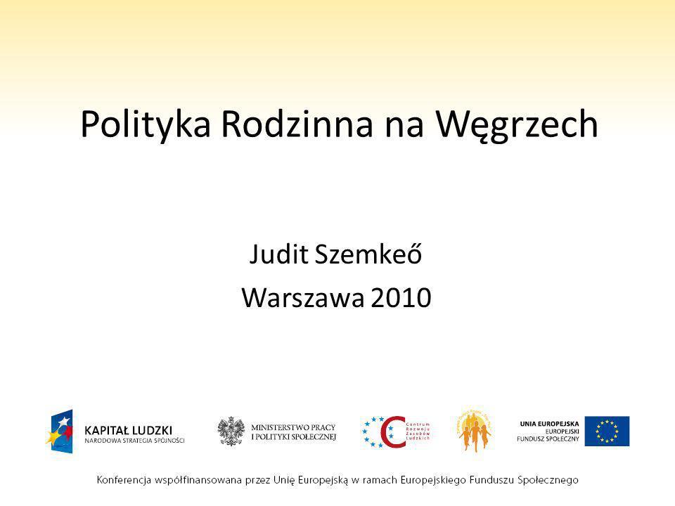 Polityka Rodzinna na Węgrzech Judit Szemkeő Warszawa 2010