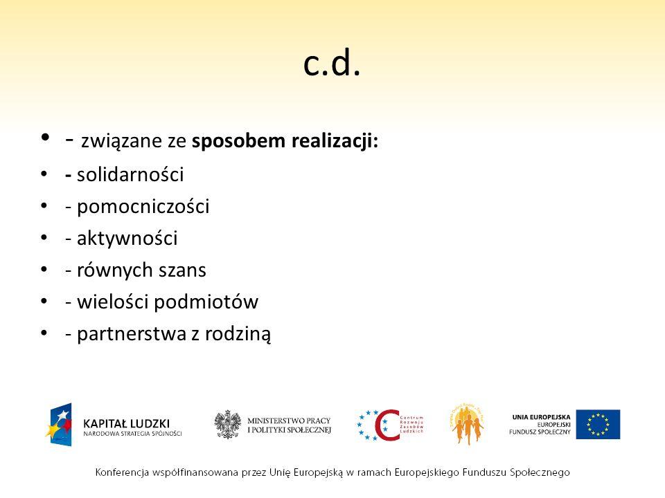 c.d. - związane ze sposobem realizacji: - solidarności - pomocniczości - aktywności - równych szans - wielości podmiotów - partnerstwa z rodziną
