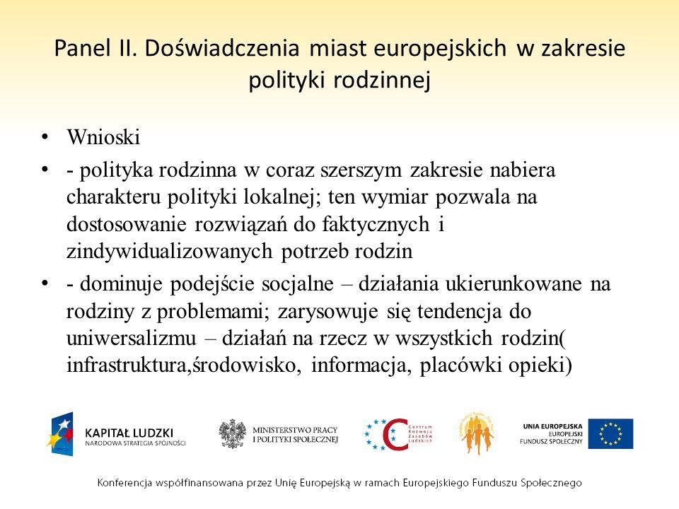 Panel II. Doświadczenia miast europejskich w zakresie polityki rodzinnej Wnioski - polityka rodzinna w coraz szerszym zakresie nabiera charakteru poli