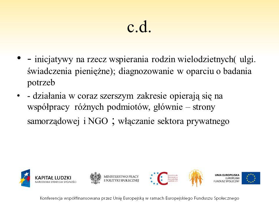 c.d. - inicjatywy na rzecz wspierania rodzin wielodzietnych( ulgi. świadczenia pieniężne); diagnozowanie w oparciu o badania potrzeb - działania w cor