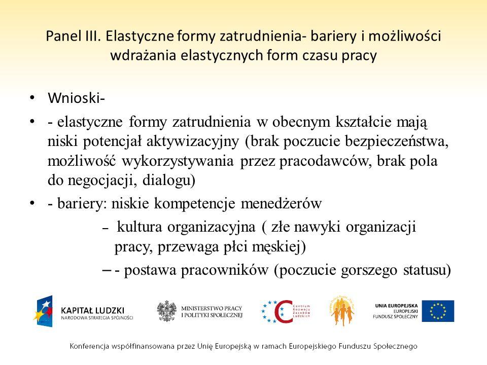 Panel III. Elastyczne formy zatrudnienia- bariery i możliwości wdrażania elastycznych form czasu pracy Wnioski - - elastyczne formy zatrudnienia w obe