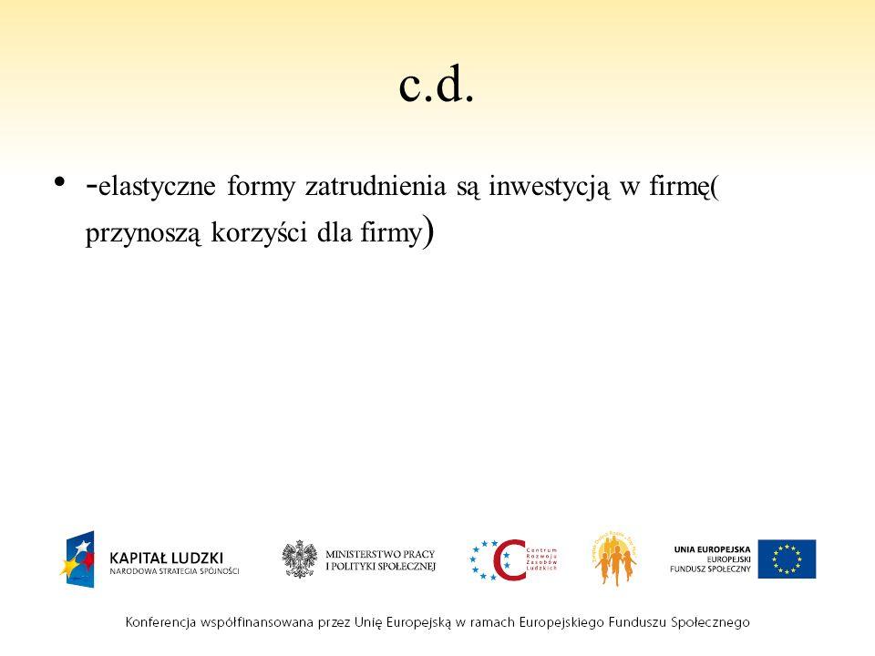 c.d. - elastyczne formy zatrudnienia są inwestycją w firmę( przynoszą korzyści dla firmy )