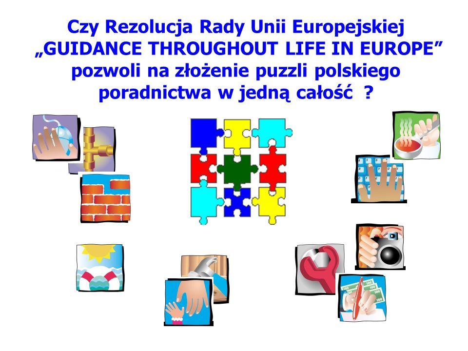 Czy Rezolucja Rady Unii Europejskiej GUIDANCE THROUGHOUT LIFE IN EUROPE pozwoli na złożenie puzzli polskiego poradnictwa w jedną całość ?