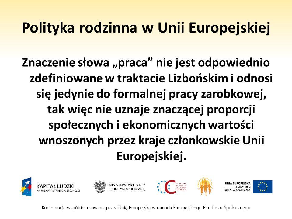 Polityka rodzinna w Unii Europejskiej Znaczenie słowa praca nie jest odpowiednio zdefiniowane w traktacie Lizbońskim i odnosi się jedynie do formalnej