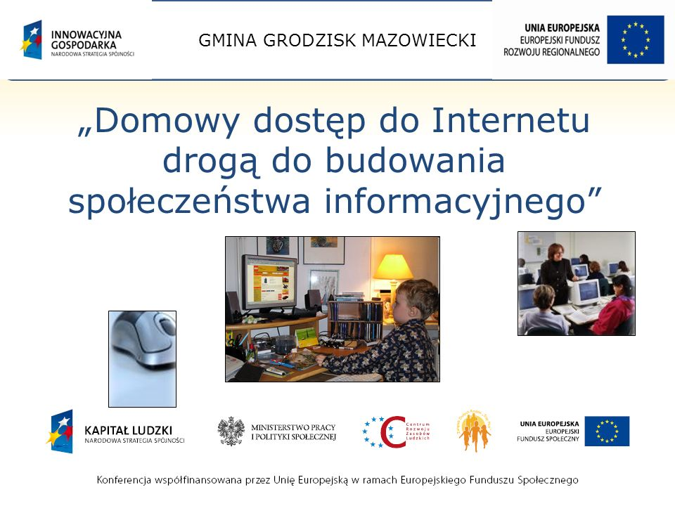 GMINA GRODZISK MAZOWIECKI Domowy dostęp do Internetu drogą do budowania społeczeństwa informacyjnego