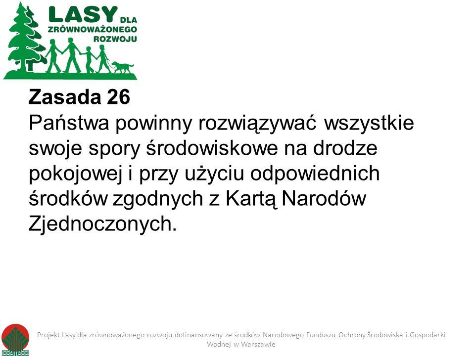 Zasada 26 Państwa powinny rozwiązywać wszystkie swoje spory środowiskowe na drodze pokojowej i przy użyciu odpowiednich środków zgodnych z Kartą Narod