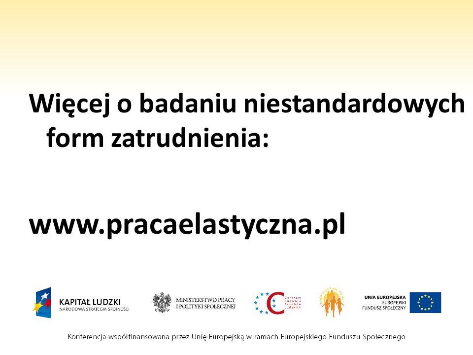 Więcej o badaniu niestandardowych form zatrudnienia: www.pracaelastyczna.pl