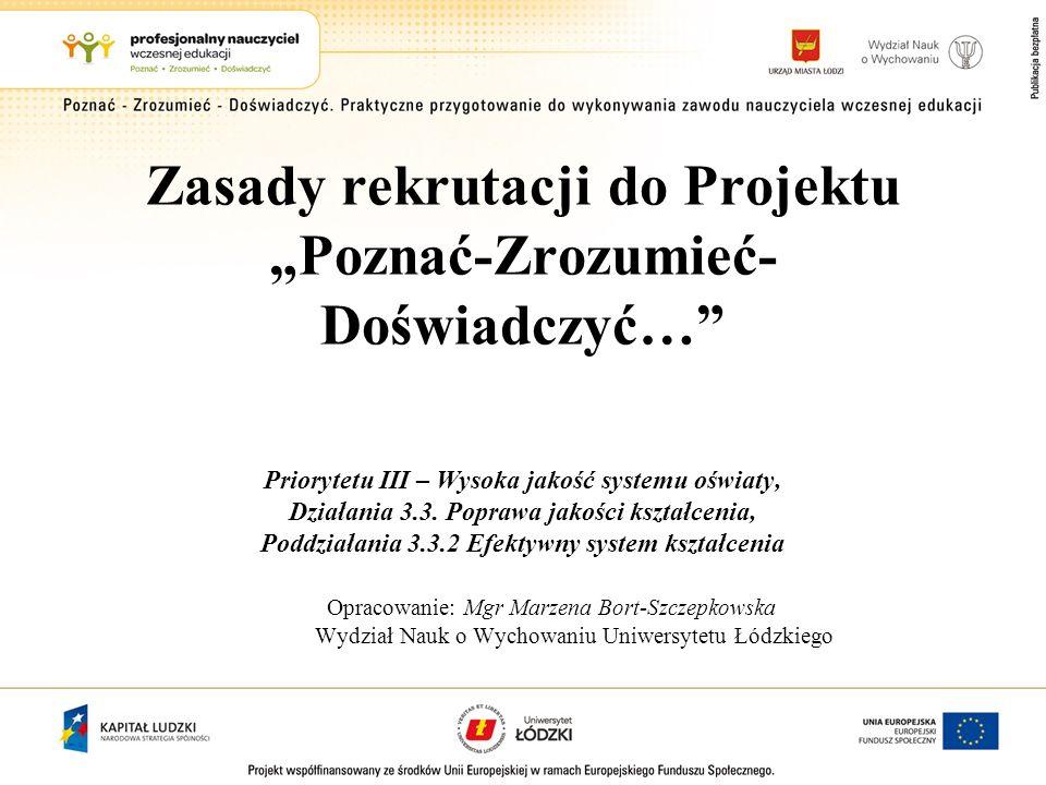 Zasady rekrutacji do Projektu Poznać-Zrozumieć- Doświadczyć… Priorytetu III – Wysoka jakość systemu oświaty, Działania 3.3. Poprawa jakości kształceni