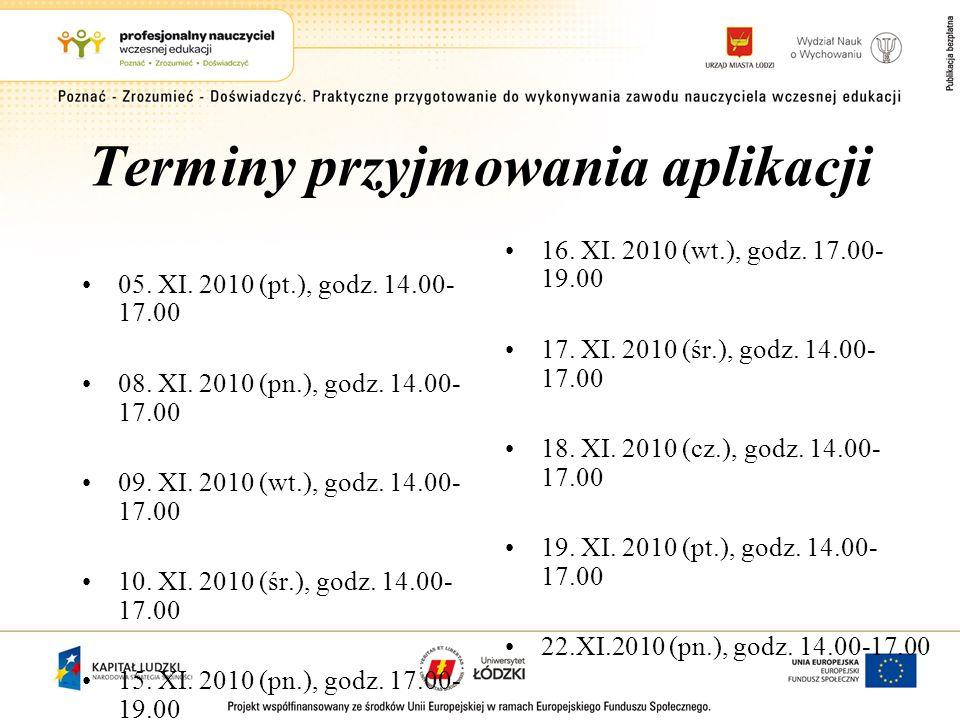 Terminy przyjmowania aplikacji 05. XI. 2010 (pt.), godz. 14.00- 17.00 08. XI. 2010 (pn.), godz. 14.00- 17.00 09. XI. 2010 (wt.), godz. 14.00- 17.00 10