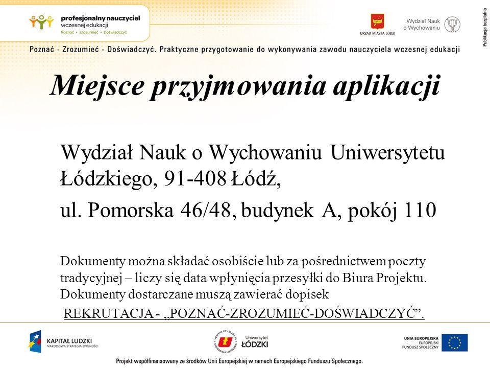Miejsce przyjmowania aplikacji Wydział Nauk o Wychowaniu Uniwersytetu Łódzkiego, 91-408 Łódź, ul. Pomorska 46/48, budynek A, pokój 110 Dokumenty można