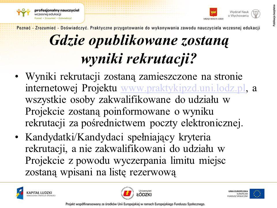Gdzie opublikowane zostaną wyniki rekrutacji? Wyniki rekrutacji zostaną zamieszczone na stronie internetowej Projektu www.praktykipzd.uni.lodz.pl, a w