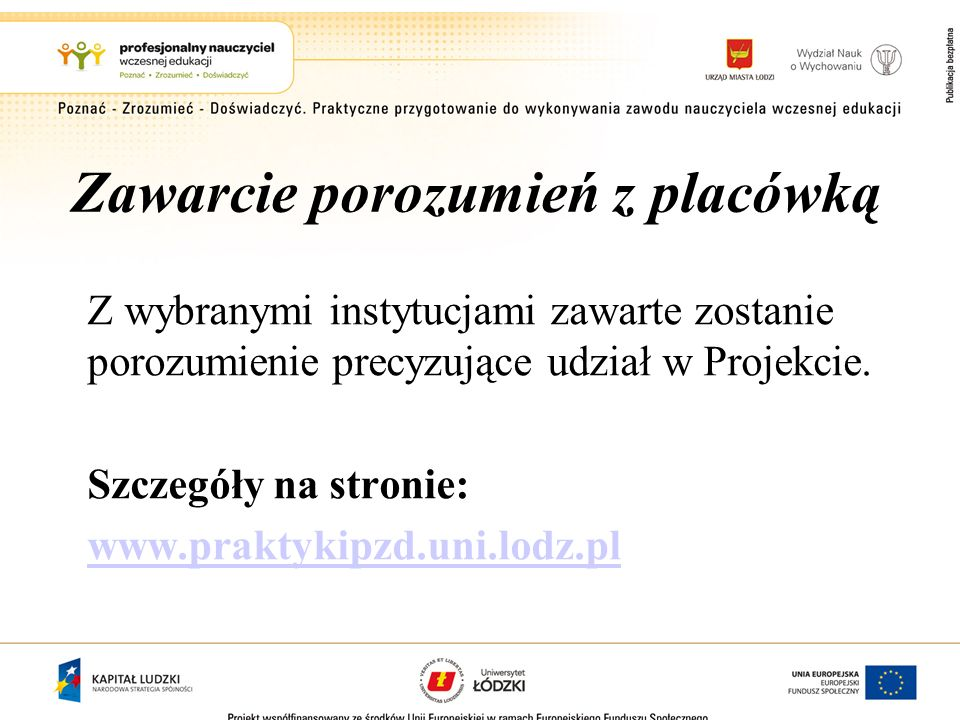 Zawarcie porozumień z placówką Z wybranymi instytucjami zawarte zostanie porozumienie precyzujące udział w Projekcie. Szczegóły na stronie: www.prakty