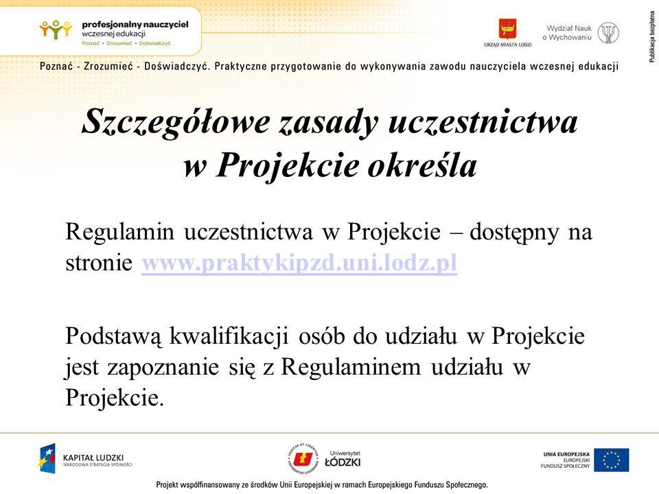Szczegółowe zasady uczestnictwa w Projekcie określa Regulamin uczestnictwa w Projekcie – dostępny na stronie www.praktykipzd.uni.lodz.plwww.praktykipz