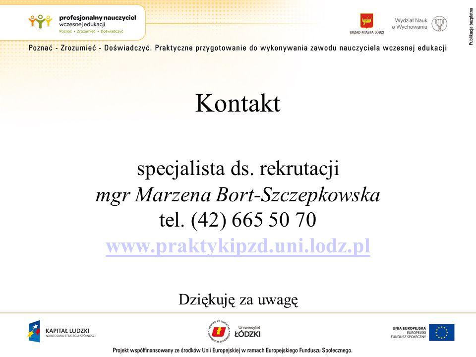 Kontakt specjalista ds. rekrutacji mgr Marzena Bort-Szczepkowska tel. (42) 665 50 70 www.praktykipzd.uni.lodz.pl Dziękuję za uwagę www.praktykipzd.uni