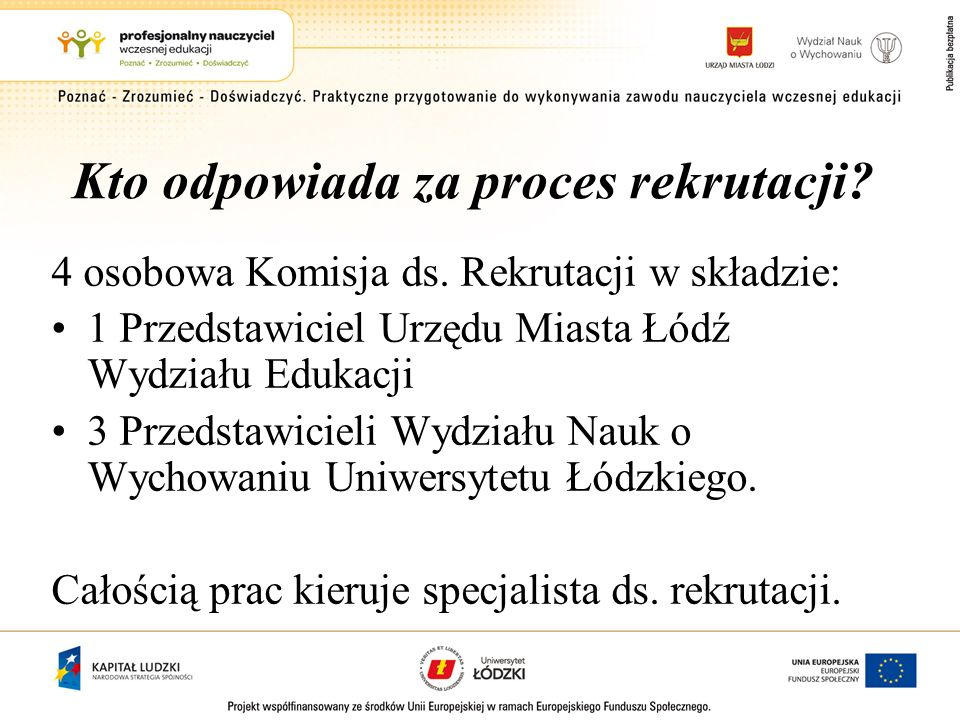 Kto odpowiada za proces rekrutacji? 4 osobowa Komisja ds. Rekrutacji w składzie: 1 Przedstawiciel Urzędu Miasta Łódź Wydziału Edukacji 3 Przedstawicie
