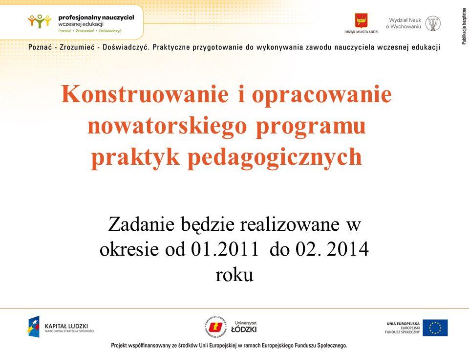 Konstruowanie i opracowanie nowatorskiego programu praktyk pedagogicznych Zadanie będzie realizowane w okresie od 01.2011 do 02.