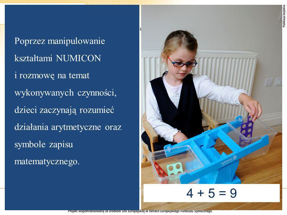 Poprzez manipulowanie kształtami NUMICON i rozmowę na temat wykonywanych czynności, dzieci zaczynają rozumieć działania arytmetyczne oraz symbole zapi