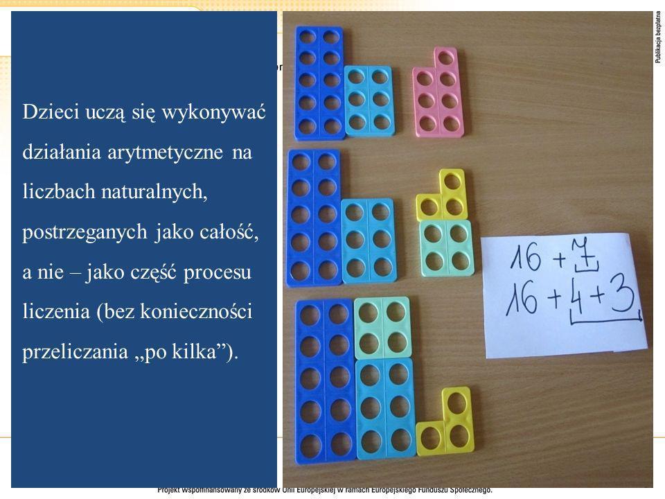 Dzieci uczą się wykonywać działania arytmetyczne na liczbach naturalnych, postrzeganych jako całość, a nie – jako część procesu liczenia (bez konieczn