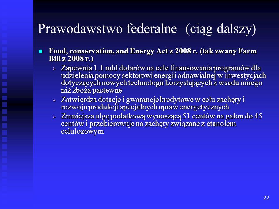 22 Prawodawstwo federalne (ciąg dalszy) Food, conservation, and Energy Act z 2008 r. (tak zwany Farm Bill z 2008 r.) Food, conservation, and Energy Ac
